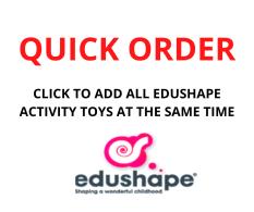QUICK ORDER - EDUSHAPE ACTIVITY TOYS